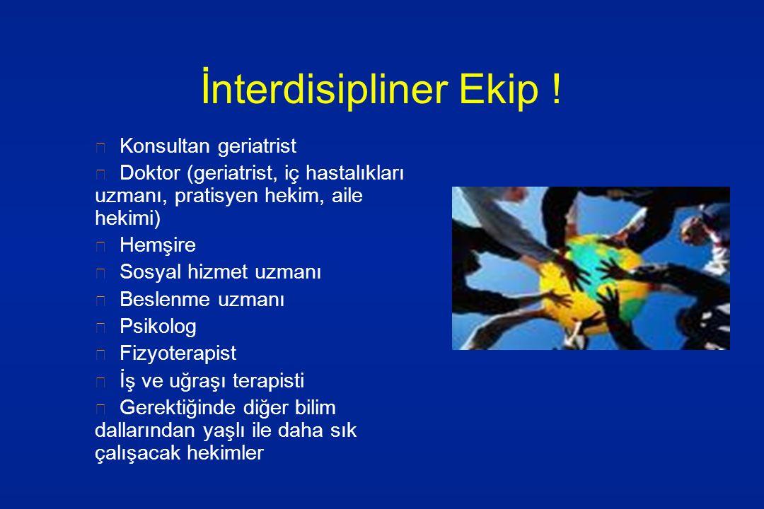 İnterdisipliner Ekip ! Konsultan geriatrist Doktor (geriatrist, iç hastalıkları uzmanı, pratisyen hekim, aile hekimi) Hemşire Sosyal hizmet uzmanı Bes