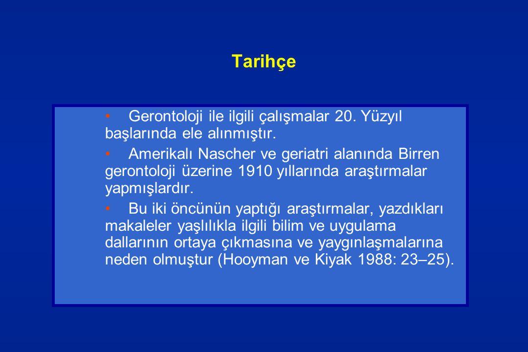 Tarihçe Gerontoloji ile ilgili çalışmalar 20. Yüzyıl başlarında ele alınmıştır. Amerikalı Nascher ve geriatri alanında Birren gerontoloji üzerine 1910