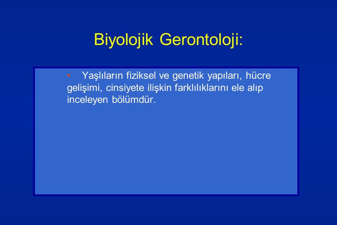 Biyolojik Gerontoloji: Yaşlıların fiziksel ve genetik yapıları, hücre gelişimi, cinsiyete ilişkin farklılıklarını ele alıp inceleyen bölümdür.