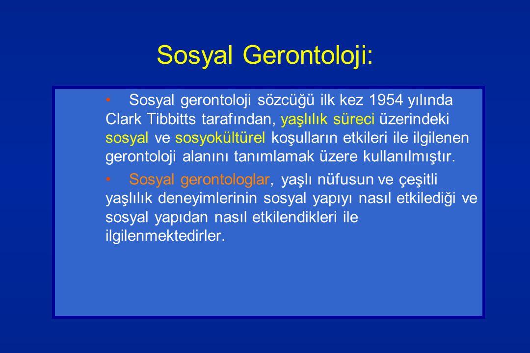Sosyal Gerontoloji: Sosyal gerontoloji sözcüğü ilk kez 1954 yılında Clark Tibbitts tarafından, yaşlılık süreci üzerindeki sosyal ve sosyokültürel koşu
