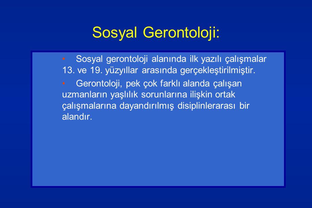 Sosyal Gerontoloji: Sosyal gerontoloji alanında ilk yazılı çalışmalar 13. ve 19. yüzyıllar arasında gerçekleştirilmiştir. Gerontoloji, pek çok farklı