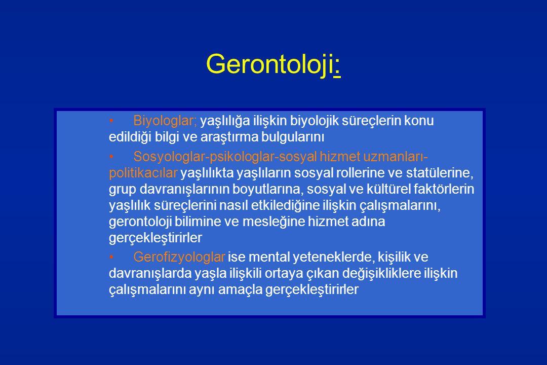 Gerontoloji: Biyologlar; yaşlılığa ilişkin biyolojik süreçlerin konu edildiği bilgi ve araştırma bulgularını Sosyologlar-psikologlar-sosyal hizmet uzm