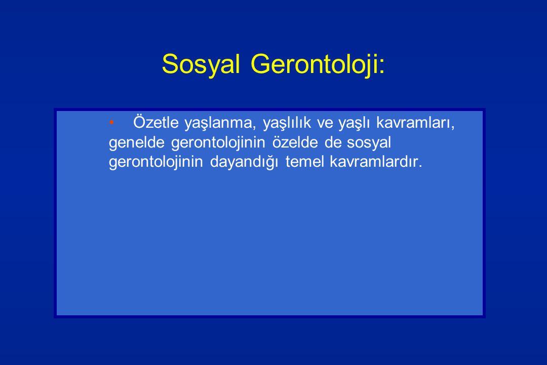 Sosyal Gerontoloji: Özetle yaşlanma, yaşlılık ve yaşlı kavramları, genelde gerontolojinin özelde de sosyal gerontolojinin dayandığı temel kavramlardır