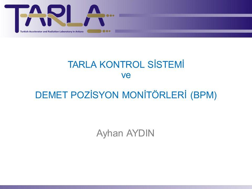 TARLA KONTROL SİSTEMİ ve DEMET POZİSYON MONİTÖRLERİ (BPM) Ayhan AYDIN