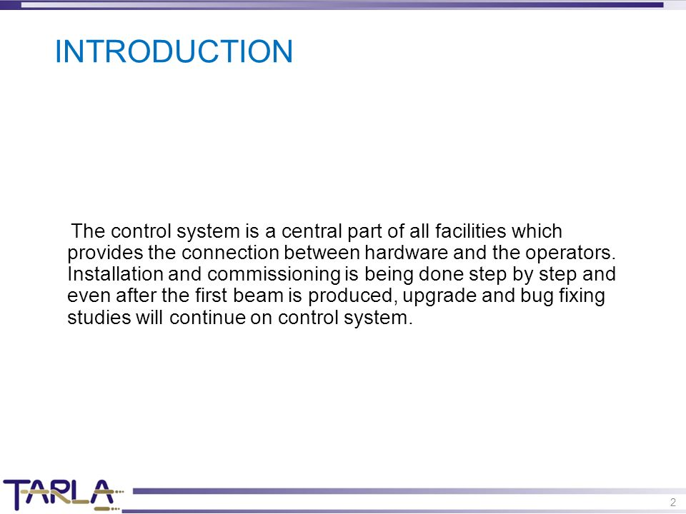 2 INTRODUCTION The control system is a central part of all facilities which provides the connection between hardware and the operators.