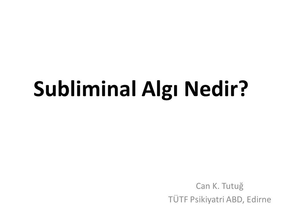Subliminal Algı Nedir? Can K. Tutuğ TÜTF Psikiyatri ABD, Edirne