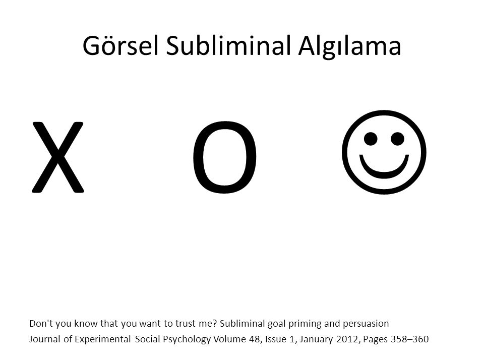 Görsel Subliminal Algılama X O Don t you know that you want to trust me.
