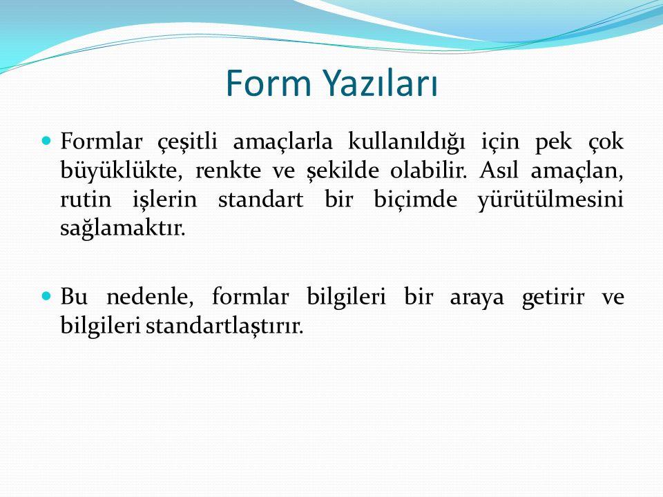 Form Yazıları Formlar çeşitli amaçlarla kullanıldığı için pek çok büyüklükte, renkte ve şekilde olabilir.