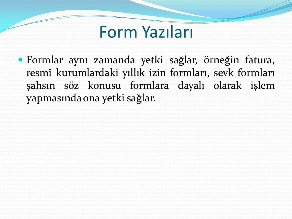 Form Yazıları Formlar aynı zamanda yetki sağlar, örneğin fatura, resmî kurumlardaki yıllık izin formları, sevk formları şahsın söz konusu formlara dayalı olarak işlem yapmasında ona yetki sağlar.