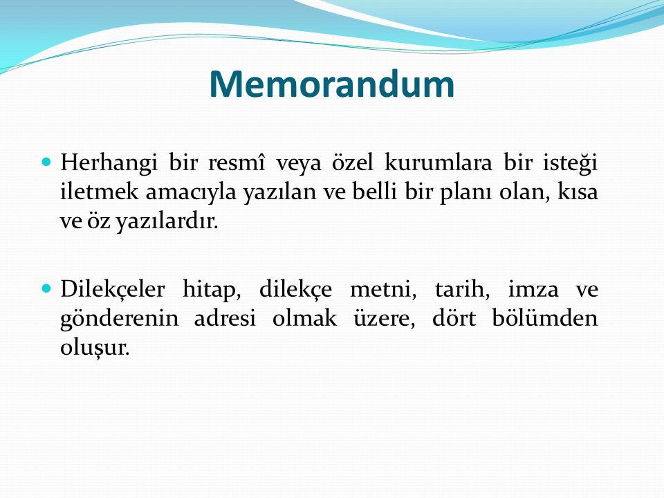 Memorandum Herhangi bir resmî veya özel kurumlara bir isteği iletmek amacıyla yazılan ve belli bir planı olan, kısa ve öz yazılardır.