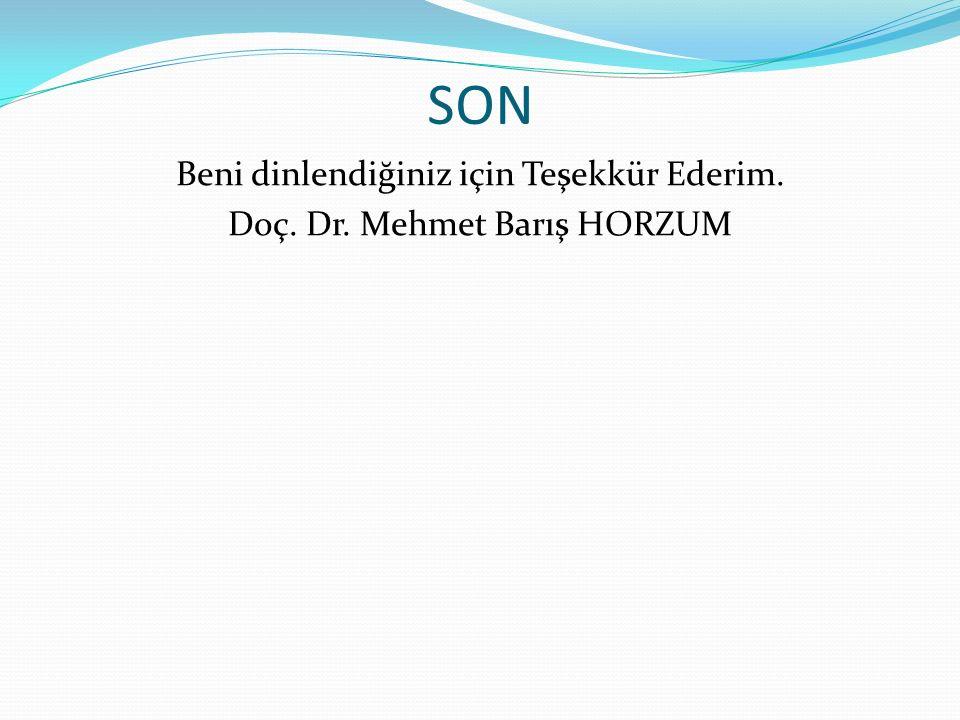 SON Beni dinlendiğiniz için Teşekkür Ederim. Doç. Dr. Mehmet Barış HORZUM