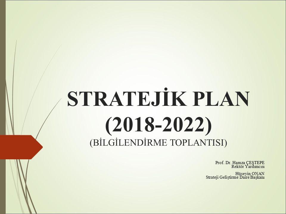 STRATEJİK PLAN (2018-2022) (BİLGİLENDİRME TOPLANTISI) Prof.