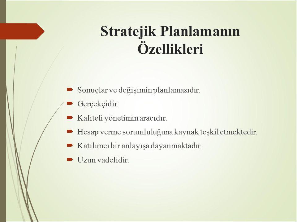 Stratejik Planlamanın Özellikleri  Sonuçlar ve değişimin planlamasıdır.