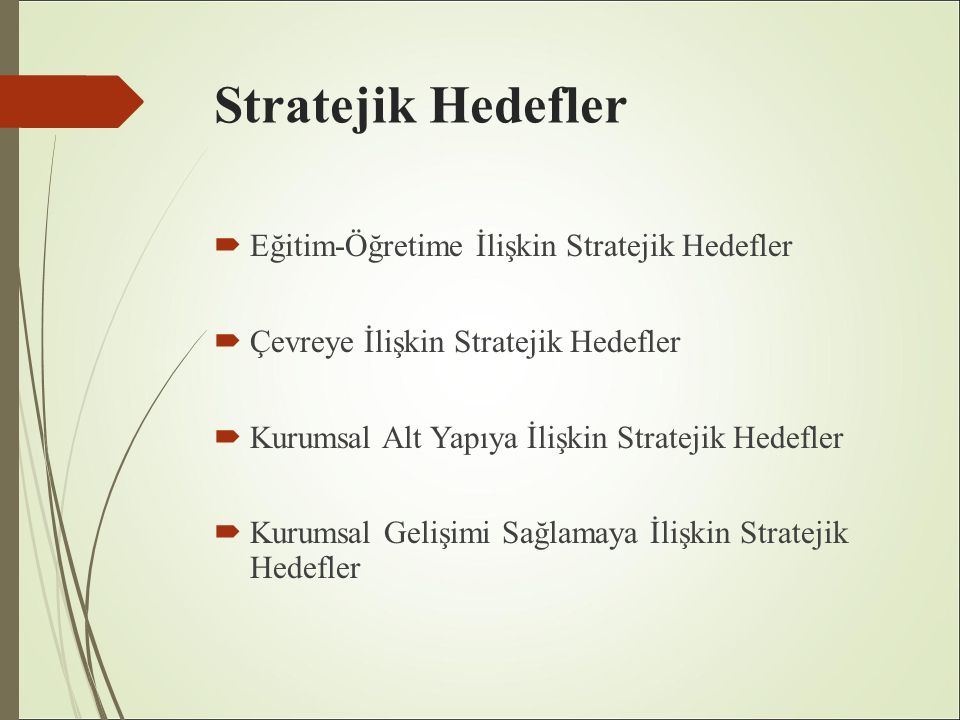 Stratejik Hedefler  Eğitim-Öğretime İlişkin Stratejik Hedefler  Çevreye İlişkin Stratejik Hedefler  Kurumsal Alt Yapıya İlişkin Stratejik Hedefler  Kurumsal Gelişimi Sağlamaya İlişkin Stratejik Hedefler