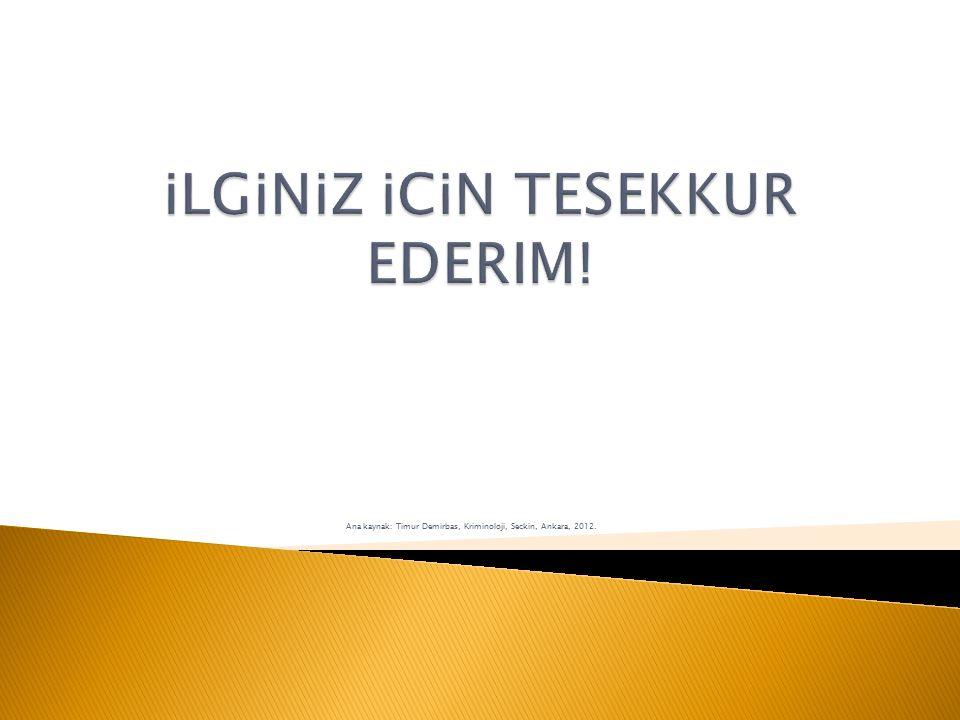 Ana kaynak: Timur Demirbas, Kriminoloji, Seckin, Ankara, 2012.