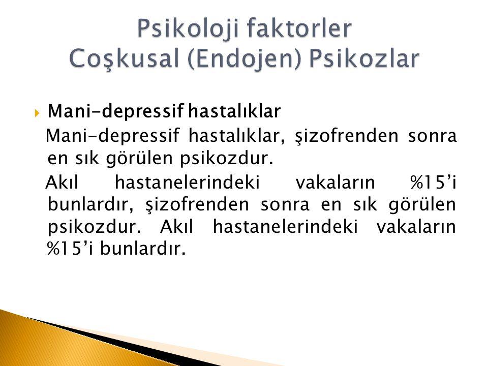  Mani-depressif hastalıklar Mani-depressif hastalıklar, şizofrenden sonra en sık görülen psikozdur.