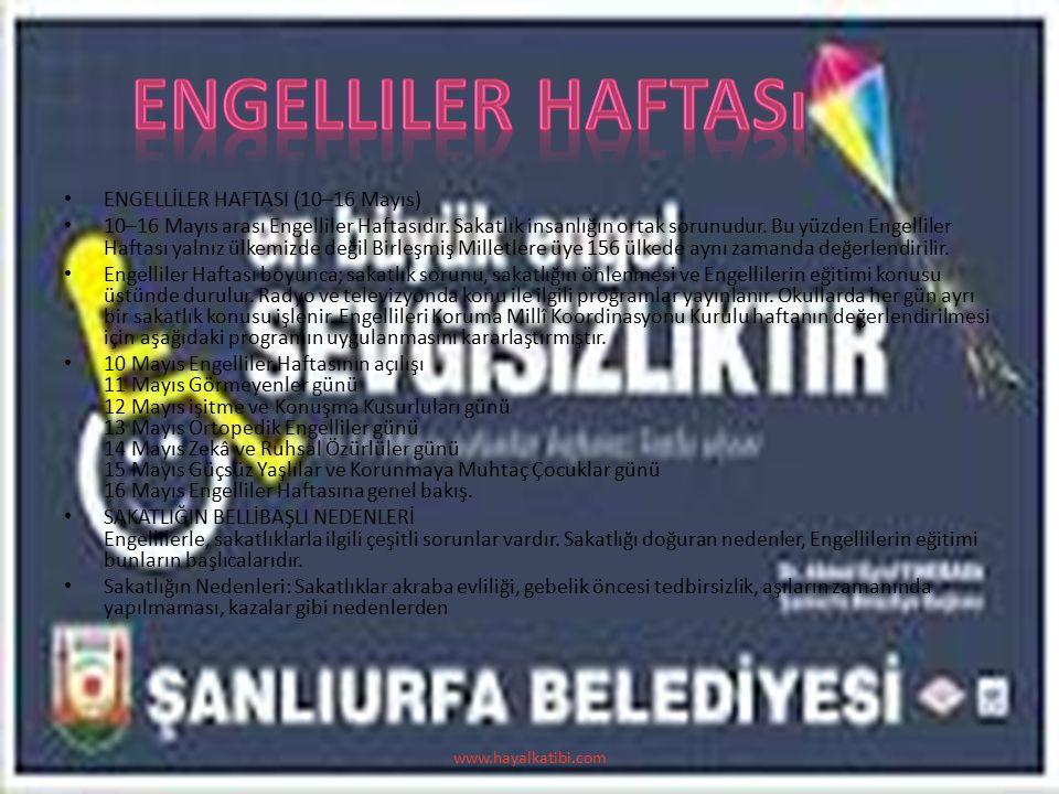 ENGELLİLER HAFTASI (10–16 Mayıs) 10–16 Mayıs arası Engelliler Haftasıdır. Sakatlık insanlığın ortak sorunudur. Bu yüzden Engelliler Haftası yalnız ülk