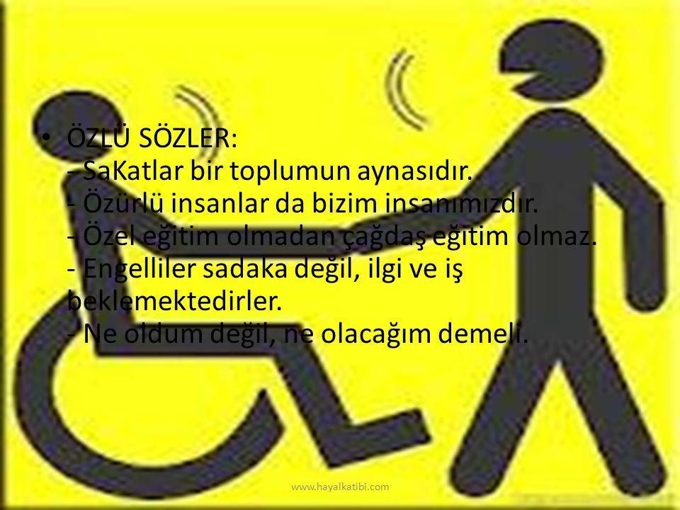 ÖZLÜ SÖZLER: - SaKatlar bir toplumun aynasıdır. - Özürlü insanlar da bizim insanımızdır. - Özel eğitim olmadan çağdaş eğitim olmaz. - Engelliler sadak