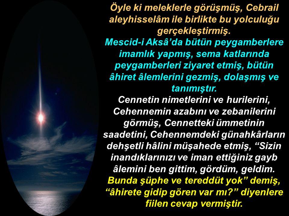 Öyle ki meleklerle görüşmüş, Cebrail aleyhisselâm ile birlikte bu yolculuğu gerçekleştirmiş. Mescid-i Aksâ'da bütün peygamberlere imamlık yapmış, sema