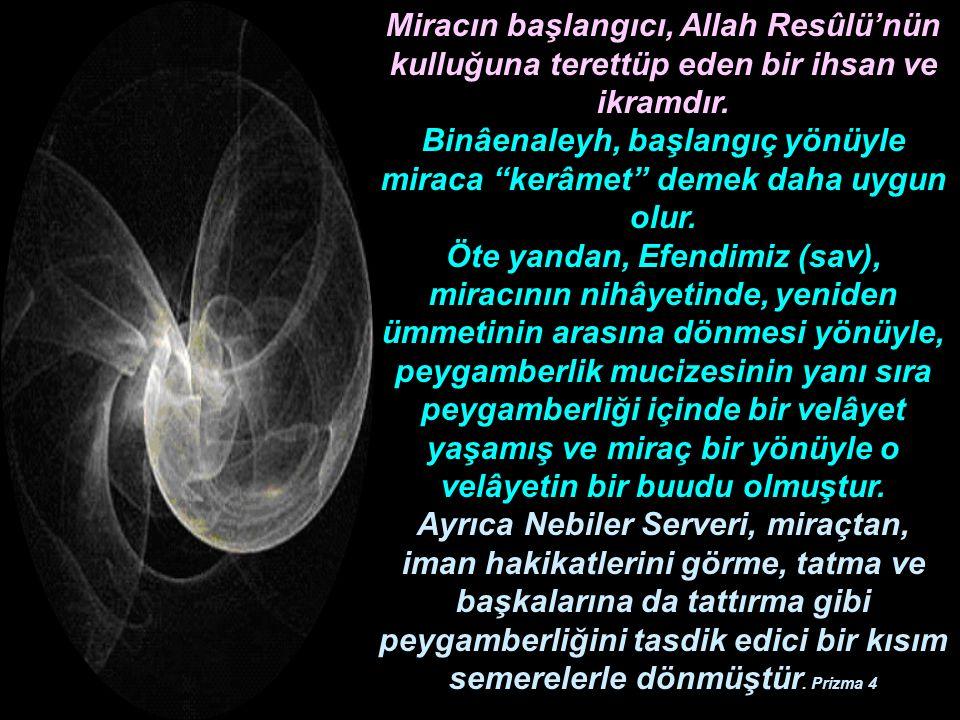 """Miracın başlangıcı, Allah Resûlü'nün kulluğuna terettüp eden bir ihsan ve ikramdır. Binâenaleyh, başlangıç yönüyle miraca """"kerâmet"""" demek daha uygun o"""