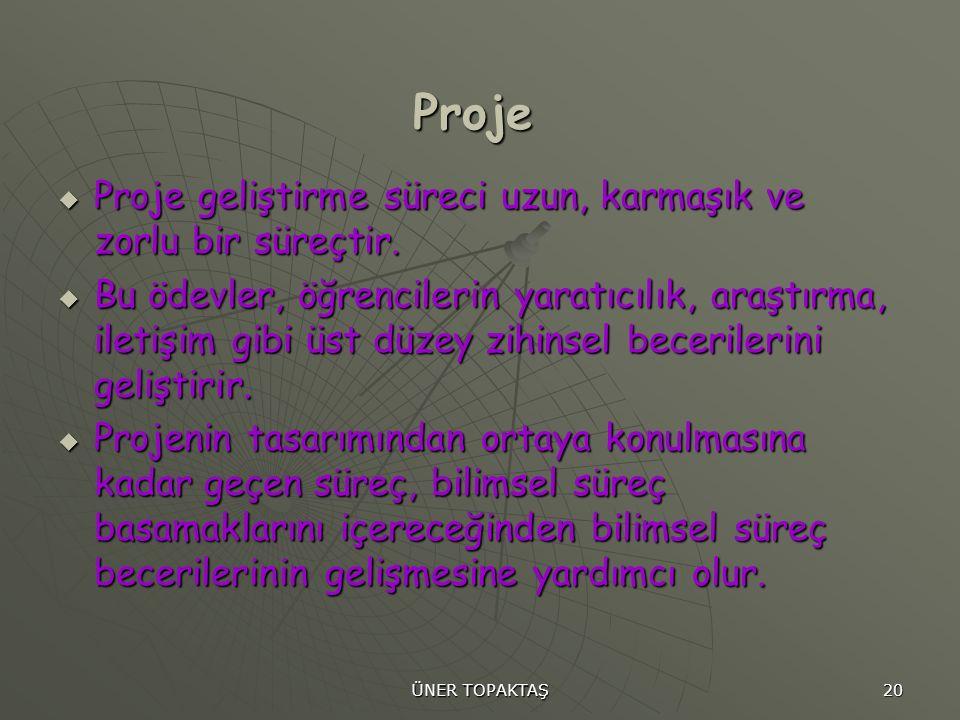 ÜNER TOPAKTAŞ 20 Proje  Proje geliştirme süreci uzun, karmaşık ve zorlu bir süreçtir.  Bu ödevler, öğrencilerin yaratıcılık, araştırma, iletişim gib