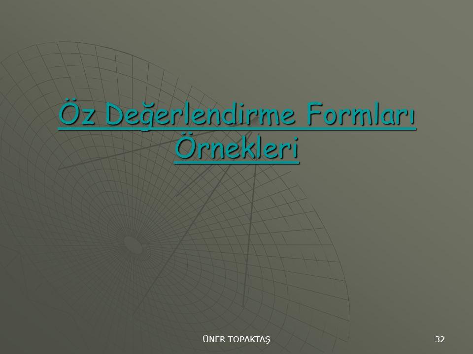 ÜNER TOPAKTAŞ 32 Öz Değerlendirme Formları Örnekleri Öz Değerlendirme Formları Örnekleri