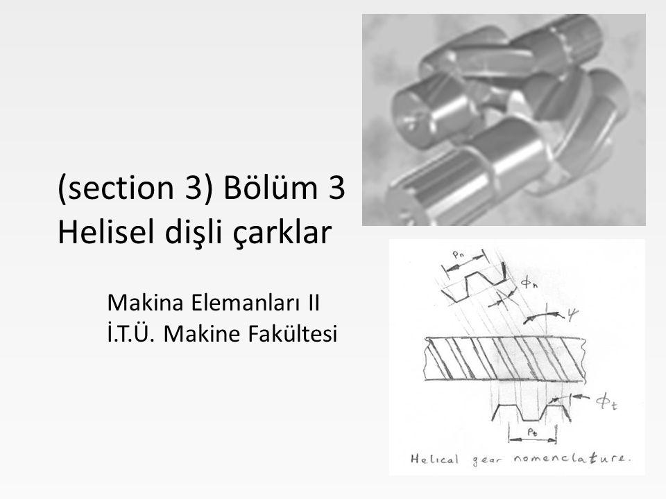 Makina Elemanları II İ.T.Ü. Makine Fakültesi (section 3) Bölüm 3 Helisel dişli çarklar