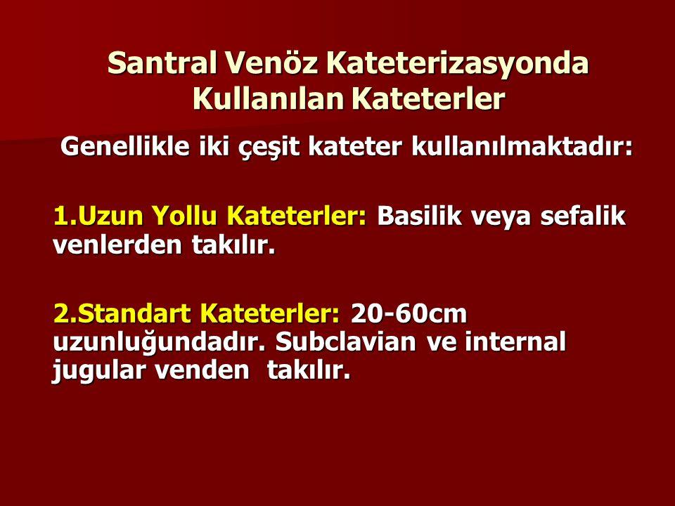 Santral Venöz Kateterizasyonda Kullanılan Kateterler Genellikle iki çeşit kateter kullanılmaktadır: Genellikle iki çeşit kateter kullanılmaktadır: 1.U