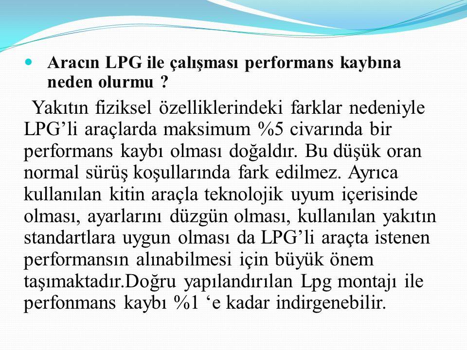 Aracın LPG ile çalışması performans kaybına neden olurmu ? Yakıtın fiziksel özelliklerindeki farklar nedeniyle LPG'li araçlarda maksimum %5 civarında