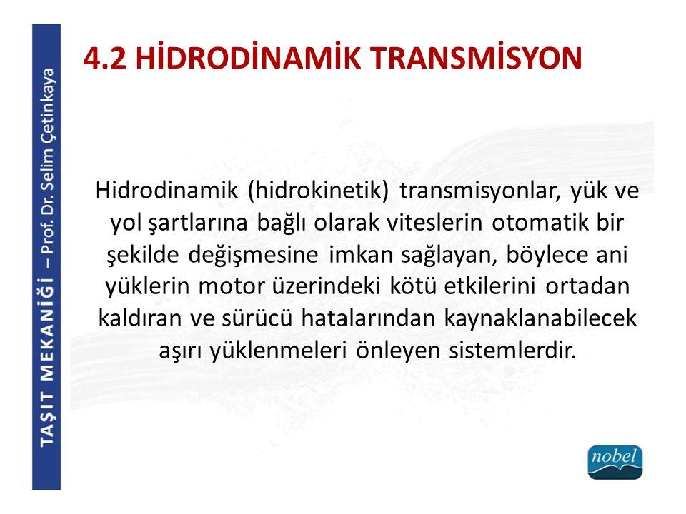 4.2 HİDRODİNAMİK TRANSMİSYON Hidrodinamik (hidrokinetik) transmisyonlar, yük ve yol şartlarına bağlı olarak viteslerin otomatik bir şekilde değişmesin