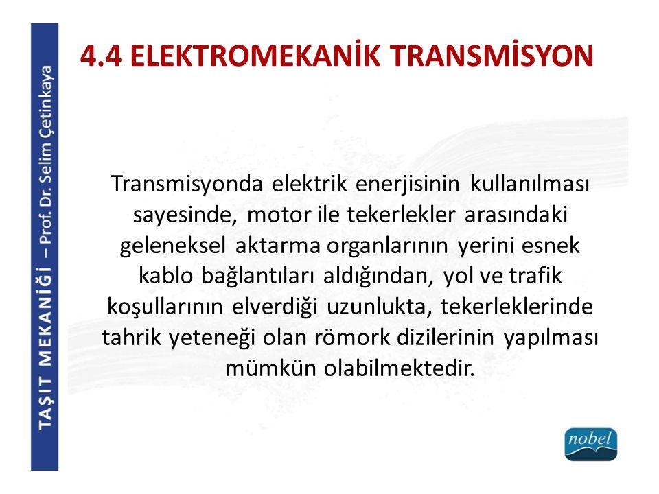 4.4 ELEKTROMEKANİK TRANSMİSYON Transmisyonda elektrik enerjisinin kullanılması sayesinde, motor ile tekerlekler arasındaki geleneksel aktarma organlar