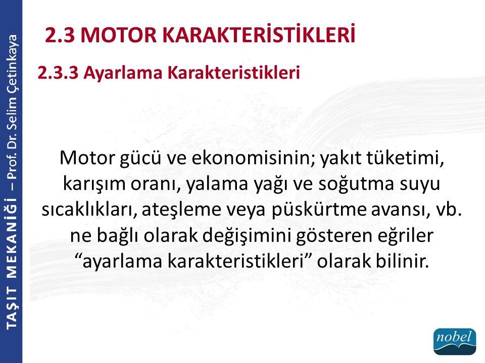 2.3 MOTOR KARAKTERİSTİKLERİ 2.3.3 Ayarlama Karakteristikleri Motor gücü ve ekonomisinin; yakıt tüketimi, karışım oranı, yalama yağı ve soğutma suyu sı