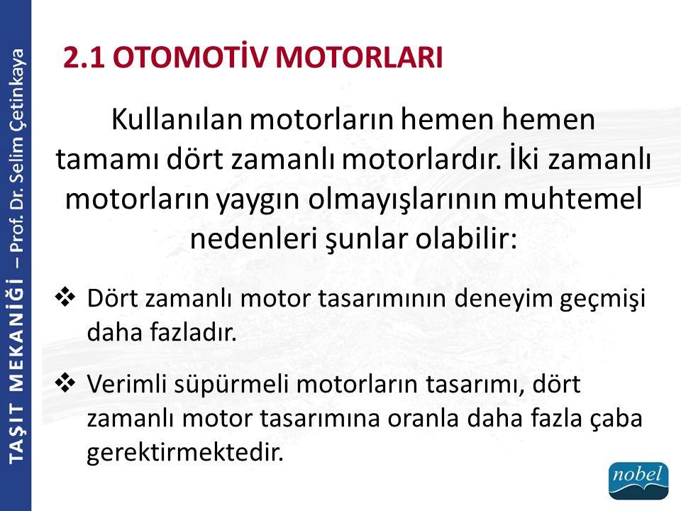 2.1 OTOMOTİV MOTORLARI Kullanılan motorların hemen hemen tamamı dört zamanlı motorlardır. İki zamanlı motorların yaygın olmayışlarının muhtemel nedenl
