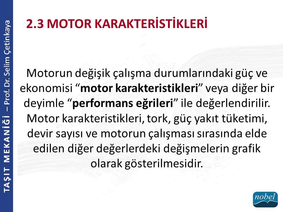"""2.3 MOTOR KARAKTERİSTİKLERİ Motorun değişik çalışma durumlarındaki güç ve ekonomisi """"motor karakteristikleri"""" veya diğer bir deyimle """"performans eğril"""