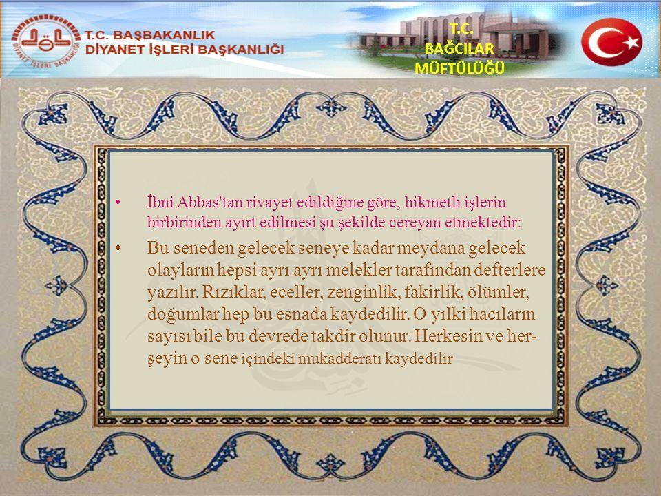 T.C. BAĞCILAR MÜFTÜLÜĞÜ İbni Abbas'tan rivayet edildiğine göre, hikmetli işlerin birbirinden ayırt edilmesi şu şekilde cereyan etmektedir: Bu seneden