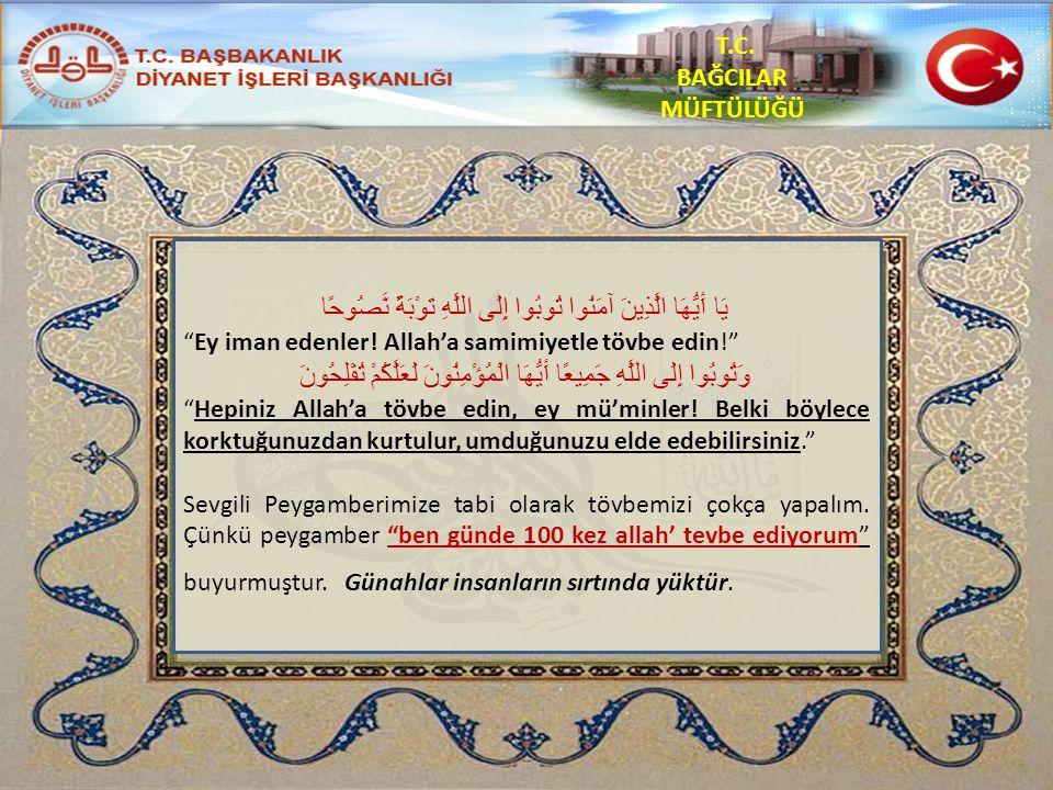 """T.C. BAĞCILAR MÜFTÜLÜĞÜ يَا أَيُّهَا الَّذِينَ آمَنُوا تُوبُوا إِلَى اللَّهِ تَوْبَةً نَّصُوحًا """"Ey iman edenler! Allah'a samimiyetle tövbe edin!"""" وَت"""