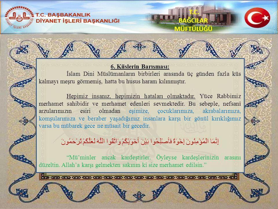 T.C. BAĞCILAR MÜFTÜLÜĞÜ 6. Küslerin Barışması: İslam Dini Müslümanların birbirleri arasında üç günden fazla küs kalmayı meşru görmemiş, hatta bu husus