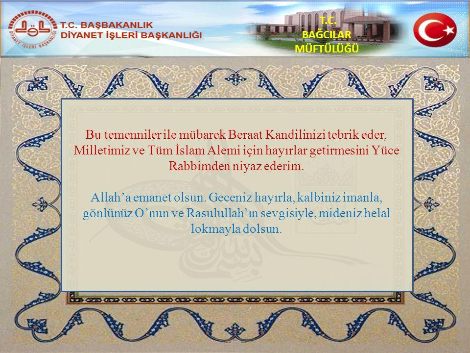 T.C. BAĞCILAR MÜFTÜLÜĞÜ Bu temenniler ile mübarek Beraat Kandilinizi tebrik eder, Milletimiz ve Tüm İslam Alemi için hayırlar getirmesini Yüce Rabbimd