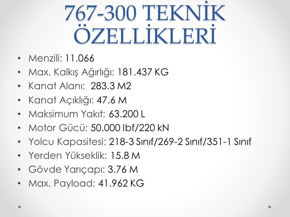 767-300 TEKNİK ÖZELLİKLERİ Menzili: 11.066 Max.