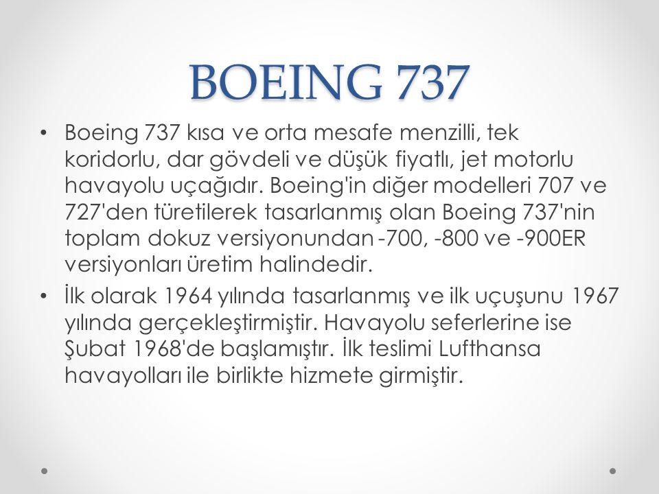 BOEING 737 Boeing 737 kısa ve orta mesafe menzilli, tek koridorlu, dar gövdeli ve düşük fiyatlı, jet motorlu havayolu uçağıdır. Boeing'in diğer modell