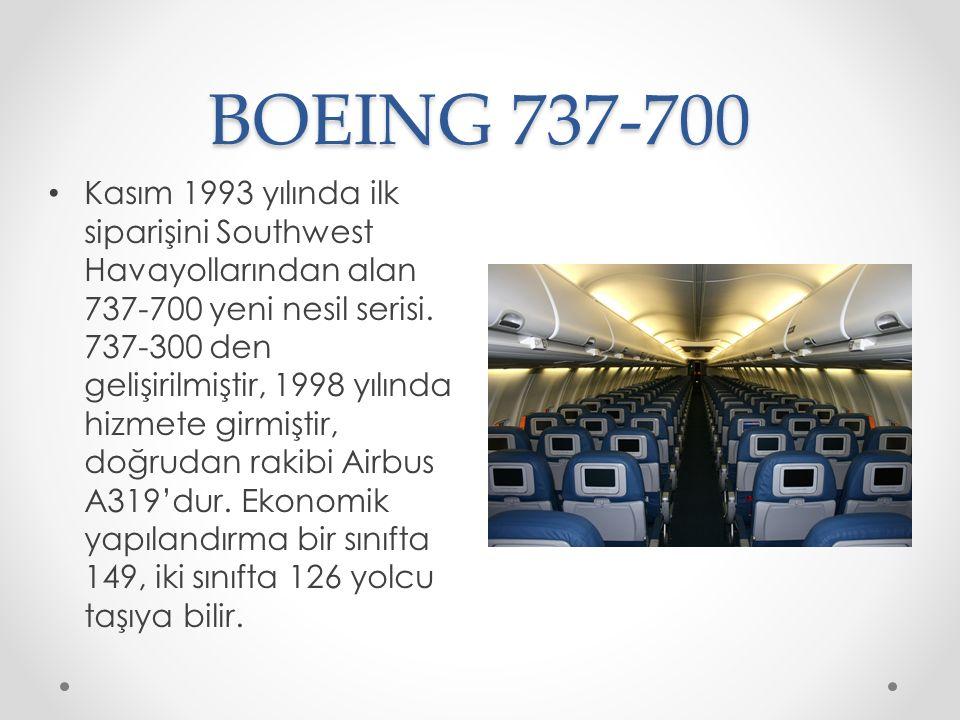 BOEING 737-700 Kasım 1993 yılında ilk siparişini Southwest Havayollarından alan 737-700 yeni nesil serisi. 737-300 den gelişirilmiştir, 1998 yılında h