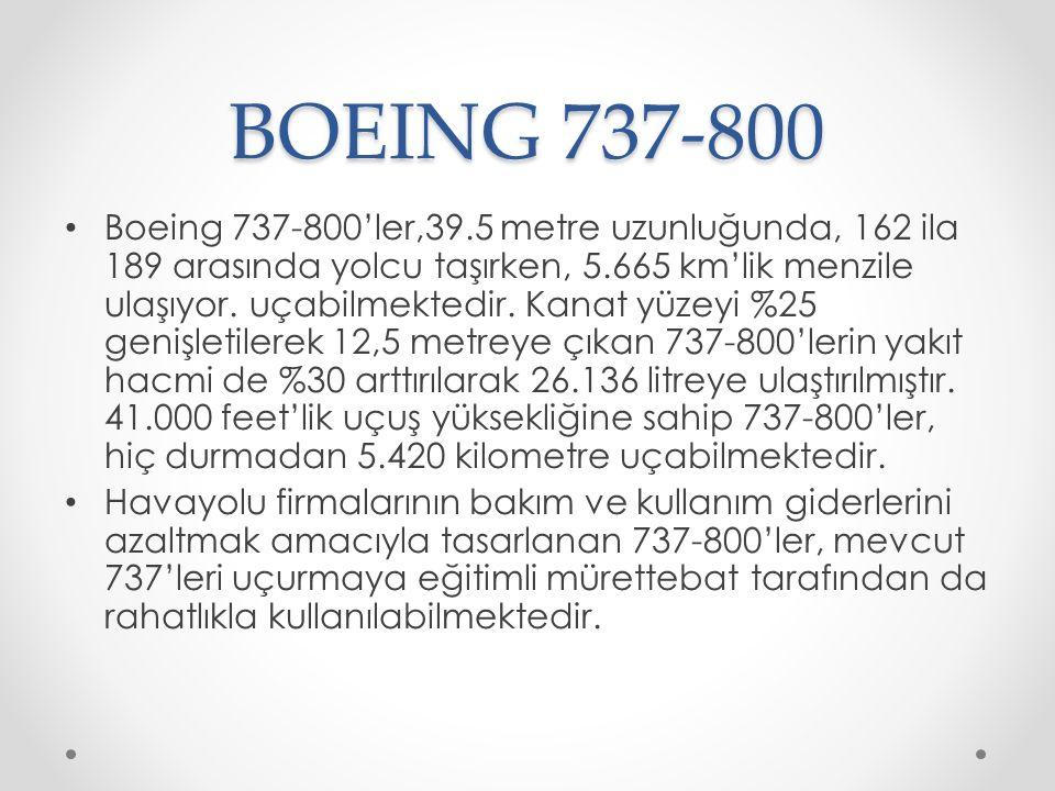 BOEING 737-800 Boeing 737-800'ler,39.5 metre uzunluğunda, 162 ila 189 arasında yolcu taşırken, 5.665 km'lik menzile ulaşıyor. uçabilmektedir. Kanat yü