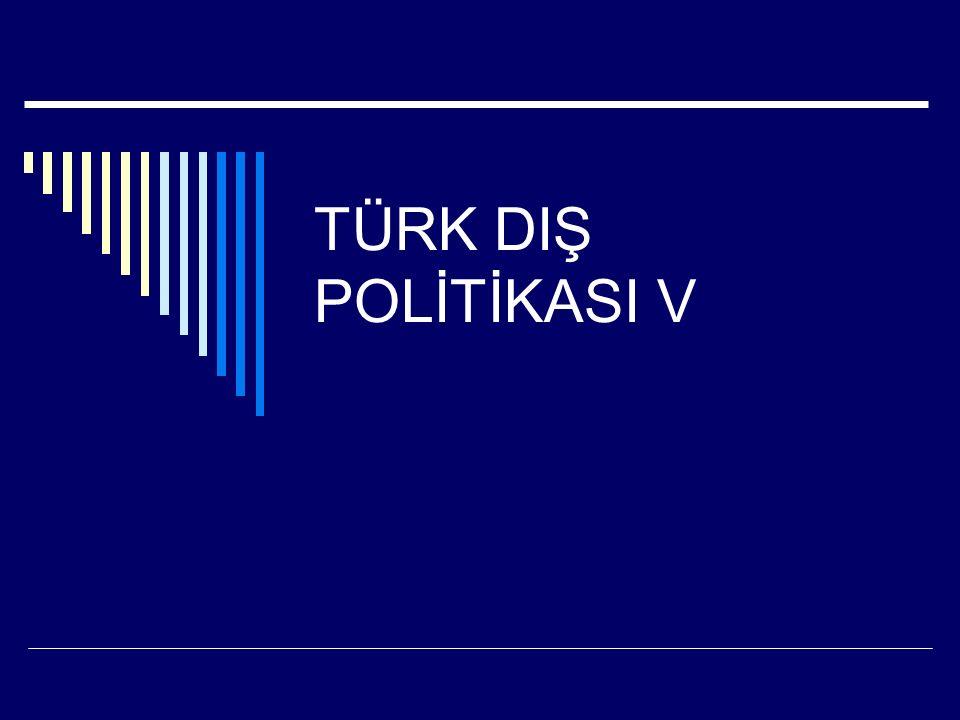 TÜRK DIŞ POLİTİKASI V