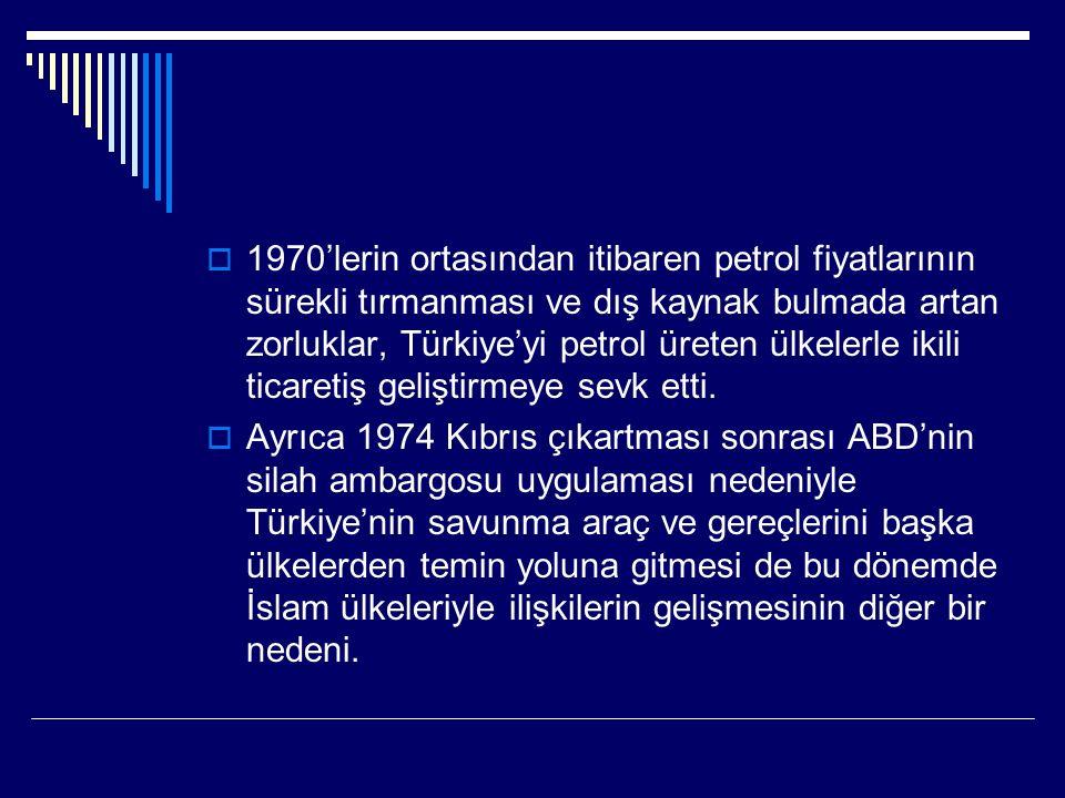  1970'lerin ortasından itibaren petrol fiyatlarının sürekli tırmanması ve dış kaynak bulmada artan zorluklar, Türkiye'yi petrol üreten ülkelerle ikili ticaretiş geliştirmeye sevk etti.