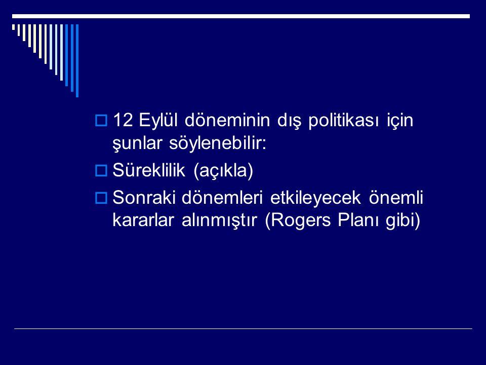  12 Eylül döneminin dış politikası için şunlar söylenebilir:  Süreklilik (açıkla)  Sonraki dönemleri etkileyecek önemli kararlar alınmıştır (Rogers Planı gibi)