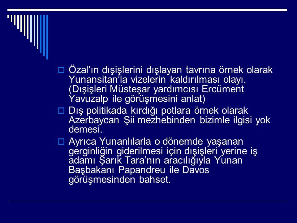  Özal'ın dışişlerini dışlayan tavrına örnek olarak Yunansitan'la vizelerin kaldırılması olayı.