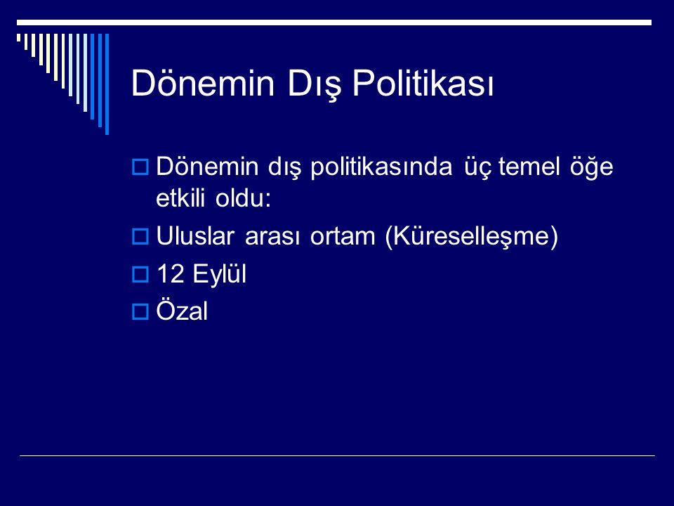 Dönemin Dış Politikası  Dönemin dış politikasında üç temel öğe etkili oldu:  Uluslar arası ortam (Küreselleşme)  12 Eylül  Özal