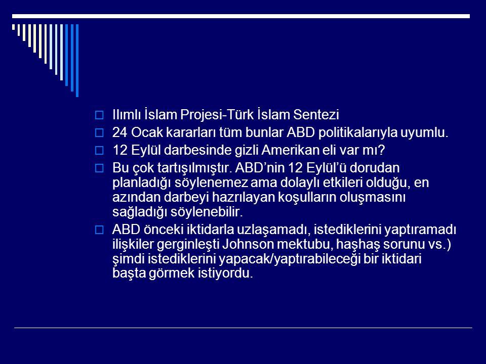  Ilımlı İslam Projesi-Türk İslam Sentezi  24 Ocak kararları tüm bunlar ABD politikalarıyla uyumlu.