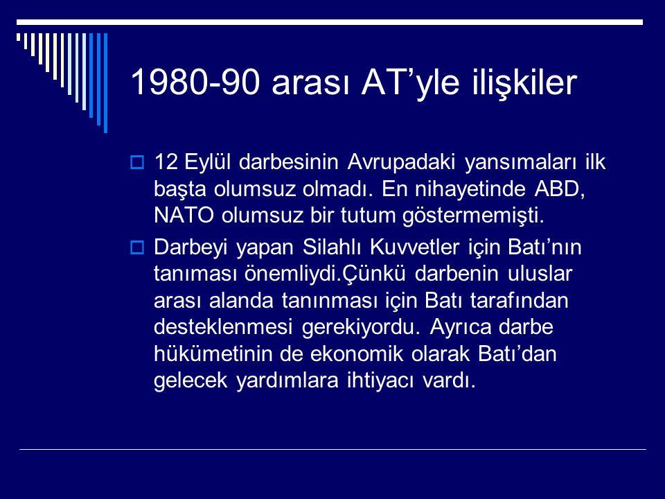 1980-90 arası AT'yle ilişkiler  12 Eylül darbesinin Avrupadaki yansımaları ilk başta olumsuz olmadı.