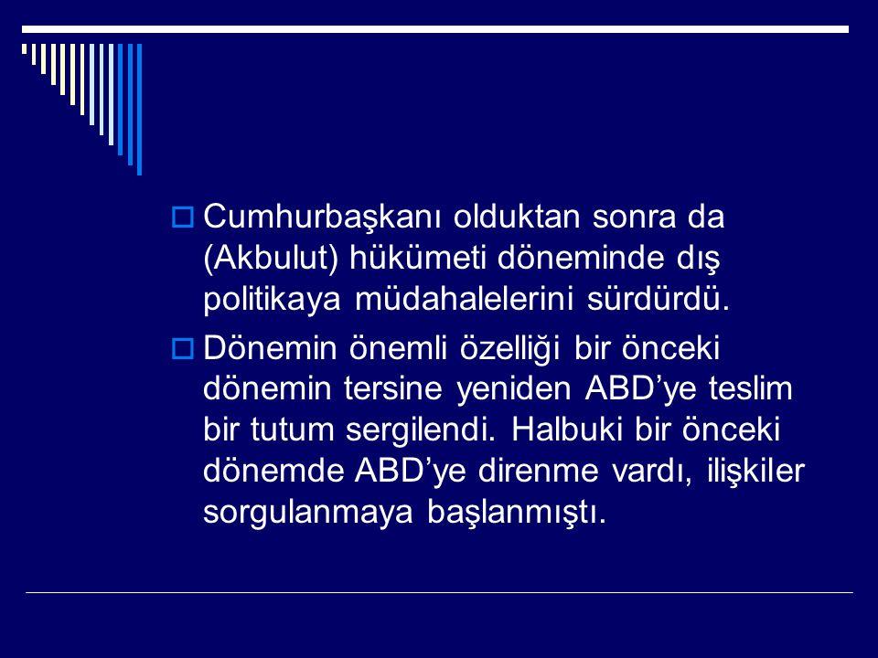  Cumhurbaşkanı olduktan sonra da (Akbulut) hükümeti döneminde dış politikaya müdahalelerini sürdürdü.